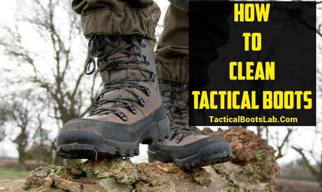 How to Clean Tactical Boots? Guide to Remove Dirt & Stains