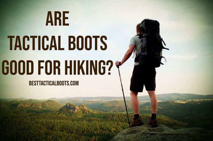 Are Tactical Boots Good for Hiking?